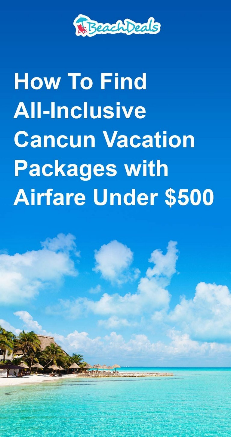 All Inclusive Vacations With Airfare Under 500